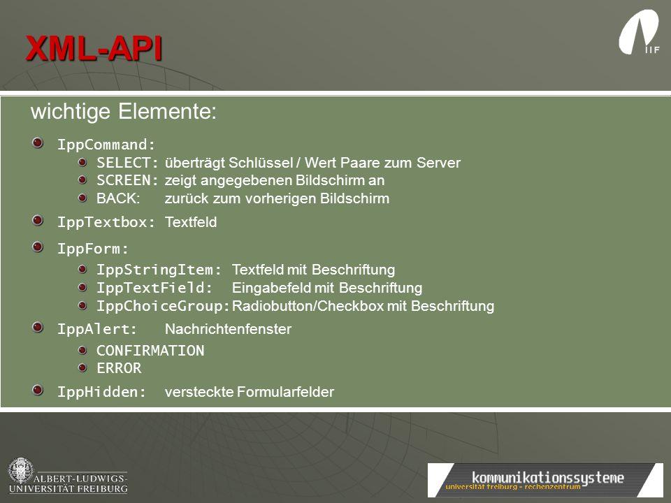 XML-API wichtige Elemente: IppCommand: SELECT: überträgt Schlüssel / Wert Paare zum Server SCREEN: zeigt angegebenen Bildschirm an BACK:zurück zum vor
