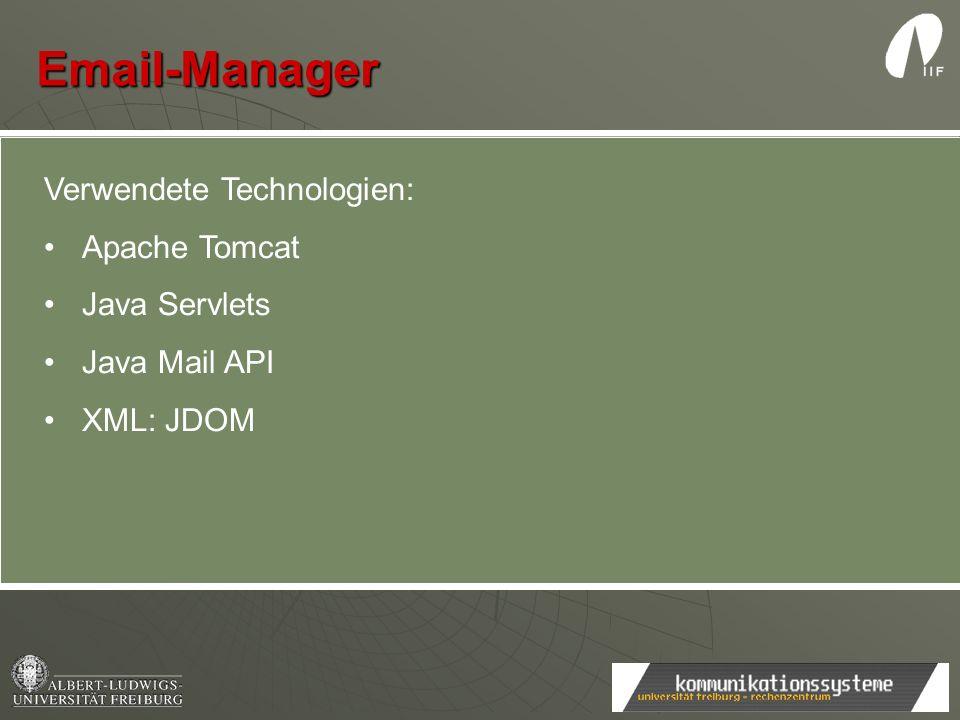 Email-Manager Verwendete Technologien: Apache Tomcat Java Servlets Java Mail API XML: JDOM