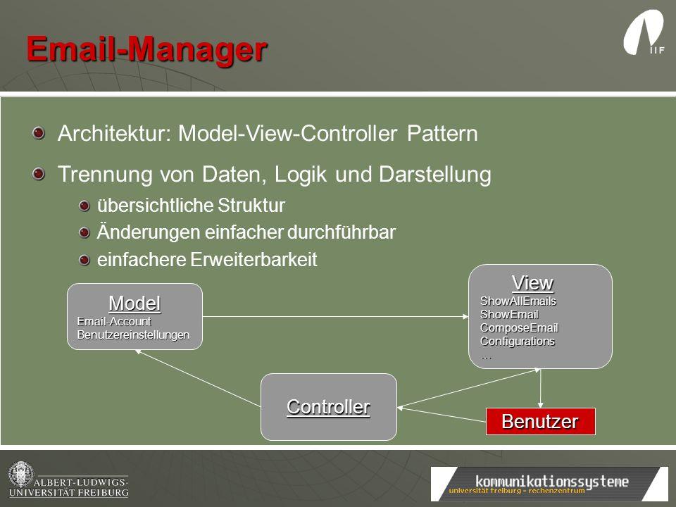 Email-Manager Architektur: Model-View-Controller Pattern Trennung von Daten, Logik und Darstellung übersichtliche Struktur Änderungen einfacher durchf