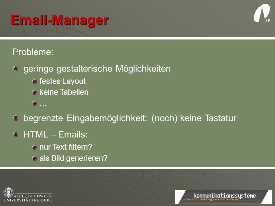 Email-Manager Probleme: geringe gestalterische Möglichkeiten festes Layout keine Tabellen … begrenzte Eingabemöglichkeit: (noch) keine Tastatur HTML –