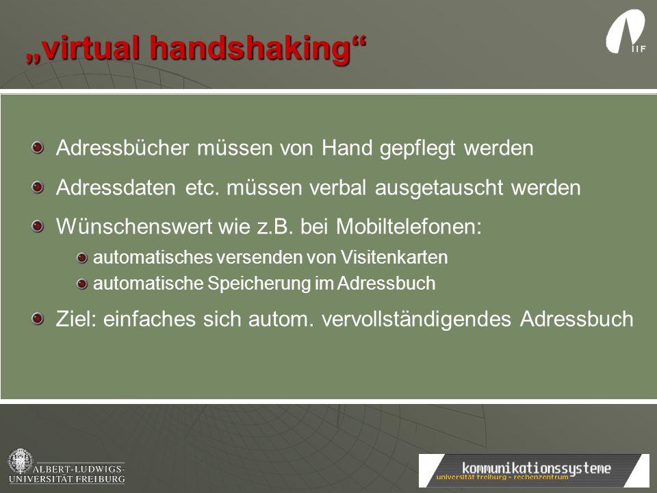virtual handshaking Adressbücher müssen von Hand gepflegt werden Adressdaten etc. müssen verbal ausgetauscht werden Wünschenswert wie z.B. bei Mobilte