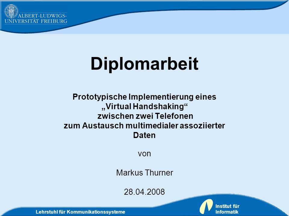 Diplomarbeit Prototypische Implementierung eines Virtual Handshaking zwischen zwei Telefonen zum Austausch multimedialer assoziierter Daten von Markus