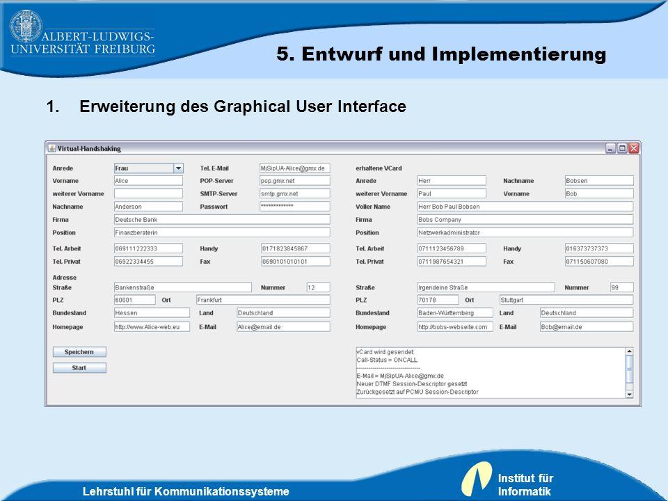 Lehrstuhl für Kommunikationssysteme Institut für Informatik 1.Erweiterung des Graphical User Interface 5. Entwurf und Implementierung