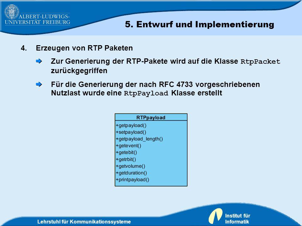 Lehrstuhl für Kommunikationssysteme Institut für Informatik 4.Erzeugen von RTP Paketen Zur Generierung der RTP-Pakete wird auf die Klasse RtpPacket zu