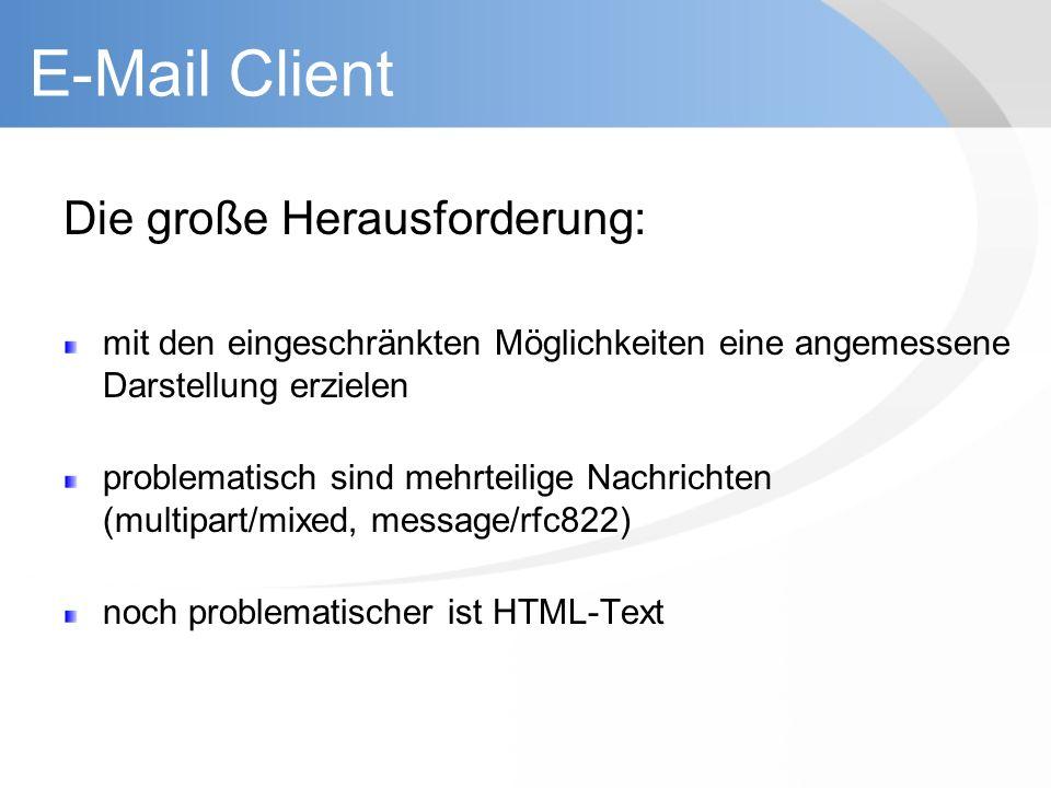 E-Mail Client Die große Herausforderung: mit den eingeschränkten Möglichkeiten eine angemessene Darstellung erzielen problematisch sind mehrteilige Na