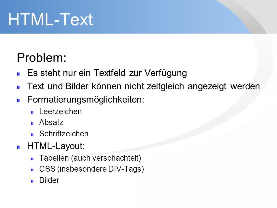 HTML-Text Problem: Es steht nur ein Textfeld zur Verfügung Text und Bilder können nicht zeitgleich angezeigt werden Formatierungsmöglichkeiten: Leerze