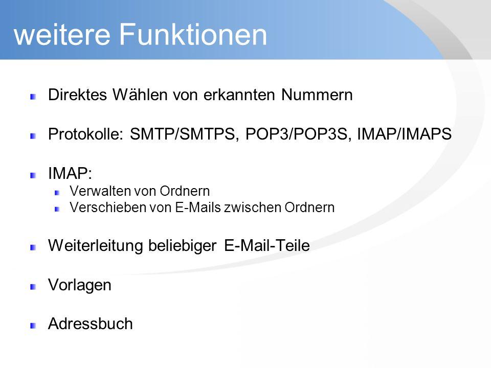 weitere Funktionen Direktes Wählen von erkannten Nummern Protokolle: SMTP/SMTPS, POP3/POP3S, IMAP/IMAPS IMAP: Verwalten von Ordnern Verschieben von E-