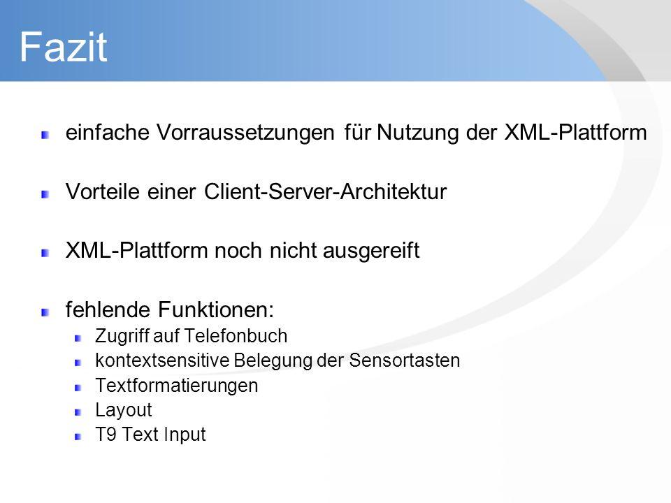 Fazit einfache Vorraussetzungen für Nutzung der XML-Plattform Vorteile einer Client-Server-Architektur XML-Plattform noch nicht ausgereift fehlende Fu