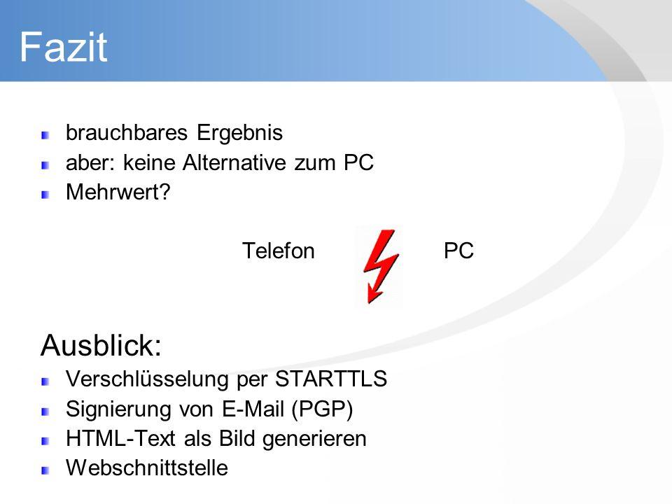 Fazit brauchbares Ergebnis aber: keine Alternative zum PC Mehrwert? TelefonPC Ausblick: Verschlüsselung per STARTTLS Signierung von E-Mail (PGP) HTML-