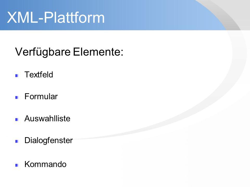 XML-Plattform Verfügbare Elemente: Textfeld Formular Auswahlliste Dialogfenster Kommando