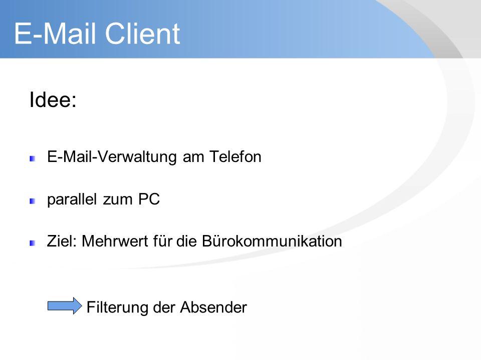E-Mail Client Idee: E-Mail-Verwaltung am Telefon parallel zum PC Ziel: Mehrwert für die Bürokommunikation Filterung der Absender