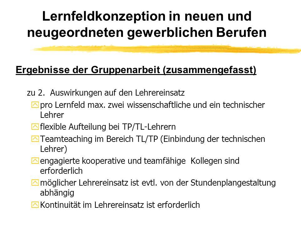 Lernfeldkonzeption in neuen und neugeordneten gewerblichen Berufen Ergebnisse der Gruppenarbeit (zusammengefasst) zu 2.