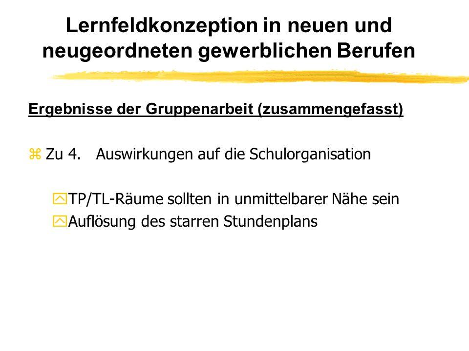 Lernfeldkonzeption in neuen und neugeordneten gewerblichen Berufen Ergebnisse der Gruppenarbeit (zusammengefasst) zZu 4.