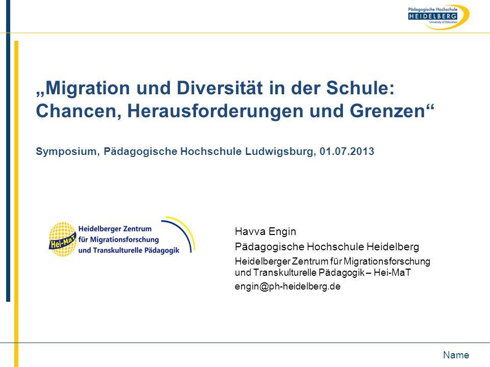 Name Migration und Diversität in der Schule: Chancen, Herausforderungen und Grenzen Symposium, Pädagogische Hochschule Ludwigsburg, 01.07.2013 Havva E