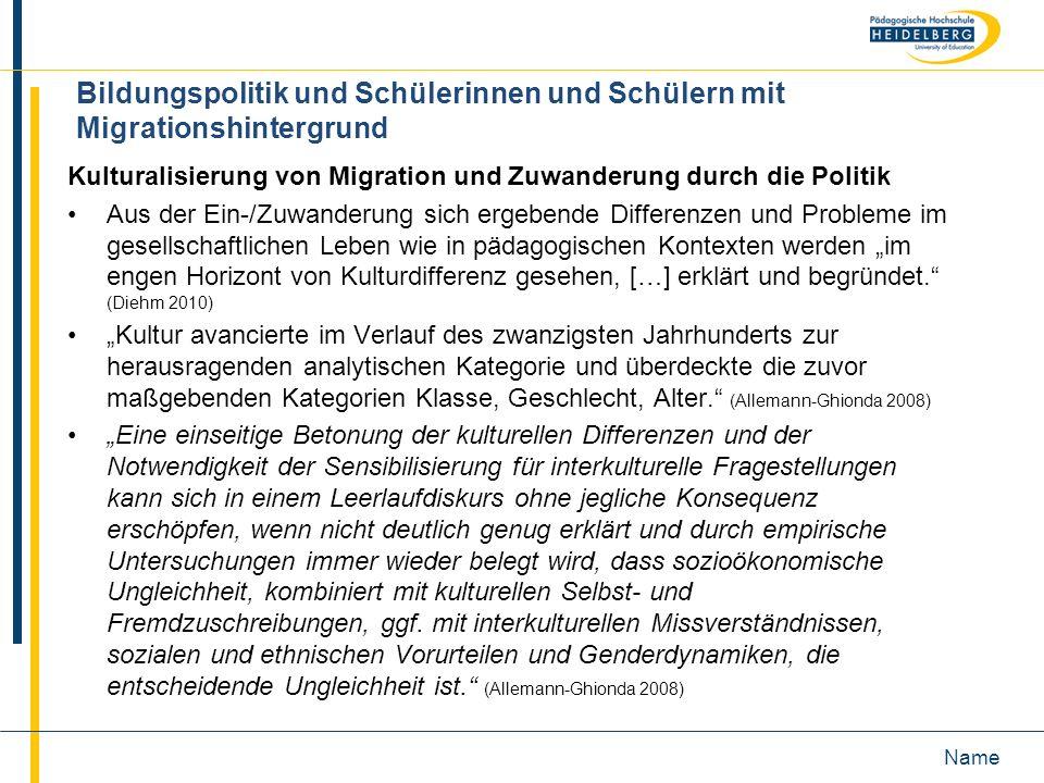 Name Bildungspolitik und Schülerinnen und Schülern mit Migrationshintergrund Kulturalisierung von Migration und Zuwanderung durch die Politik Aus der