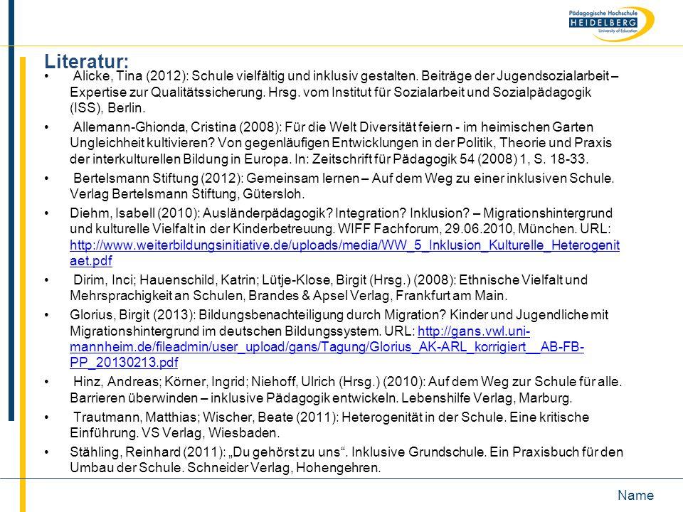 Name Literatur: Alicke, Tina (2012): Schule vielfältig und inklusiv gestalten. Beiträge der Jugendsozialarbeit – Expertise zur Qualitätssicherung. Hrs