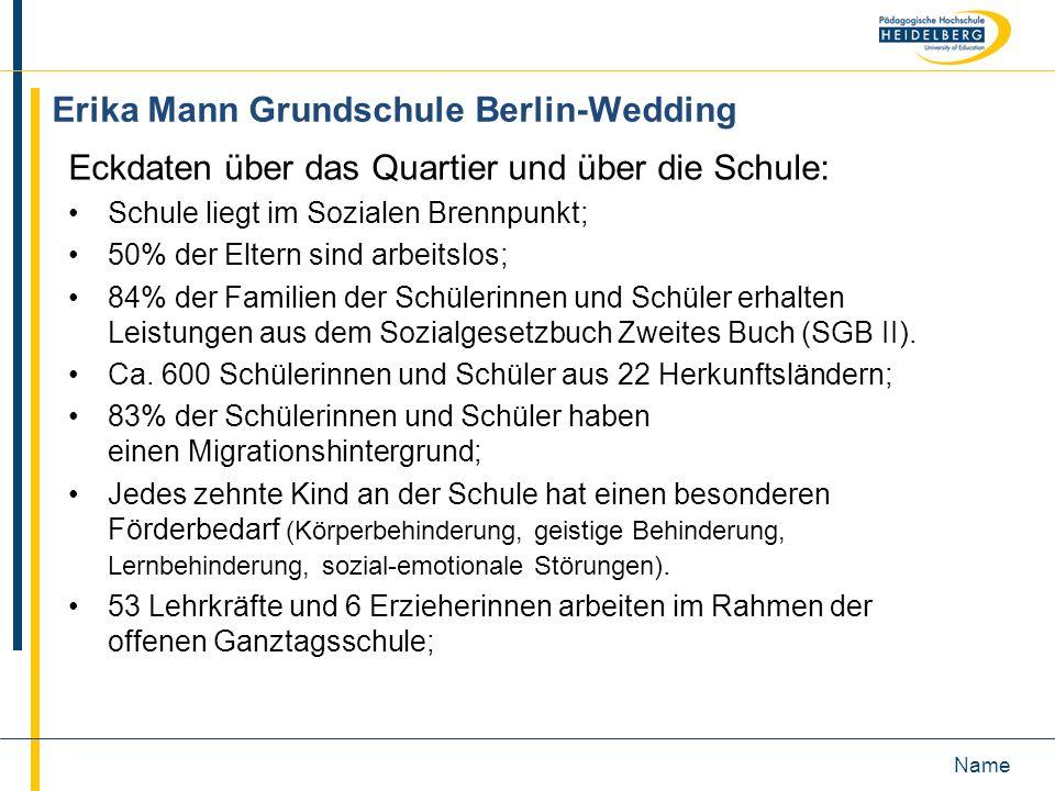 Name Erika Mann Grundschule Berlin-Wedding Eckdaten über das Quartier und über die Schule: Schule liegt im Sozialen Brennpunkt; 50% der Eltern sind ar