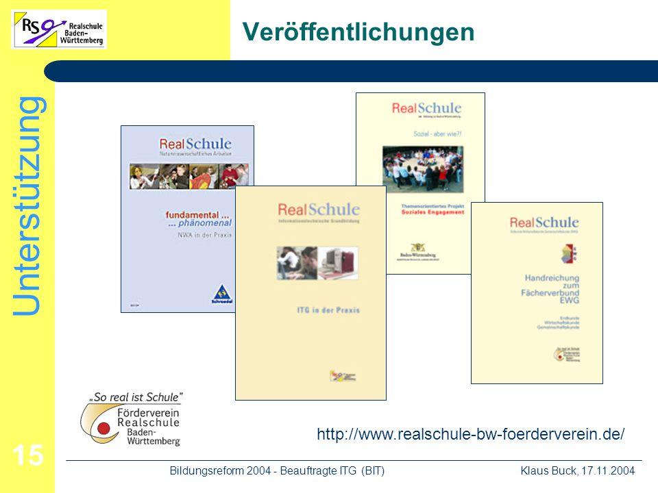 Unterstützung Klaus Buck, 17.11.2004Bildungsreform 2004 - Beauftragte ITG (BIT) 15 Veröffentlichungen http://www.realschule-bw-foerderverein.de/