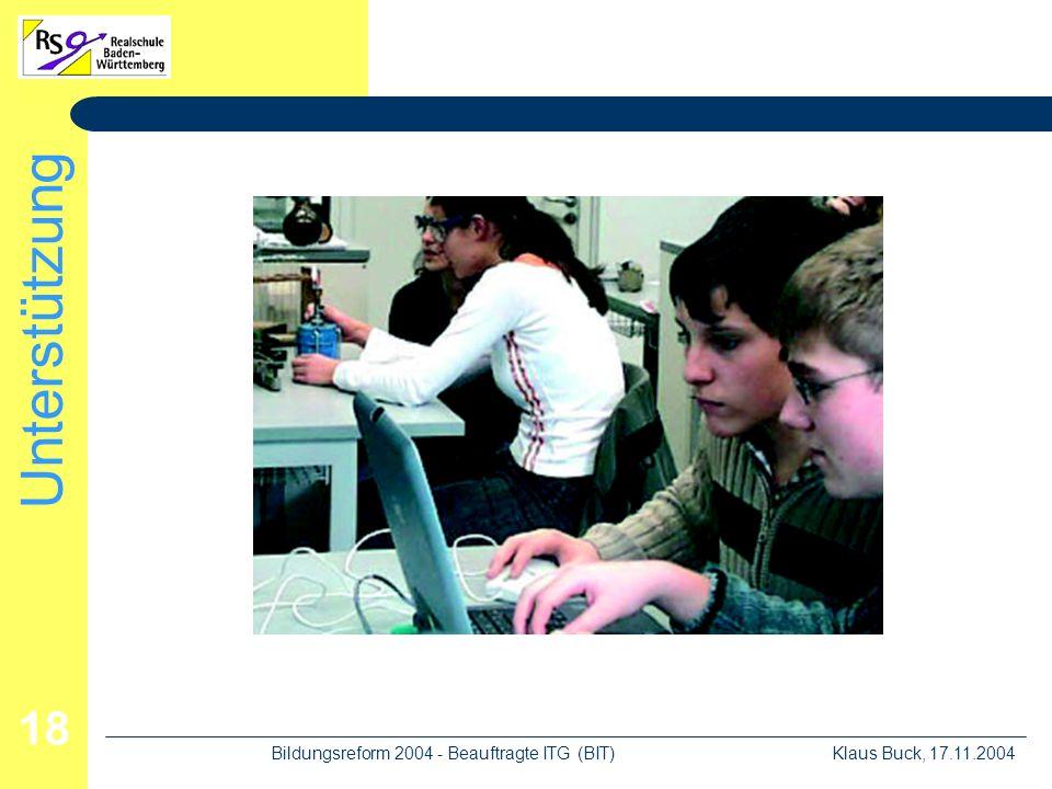 Unterstützung Klaus Buck, 17.11.2004Bildungsreform 2004 - Beauftragte ITG (BIT) 18