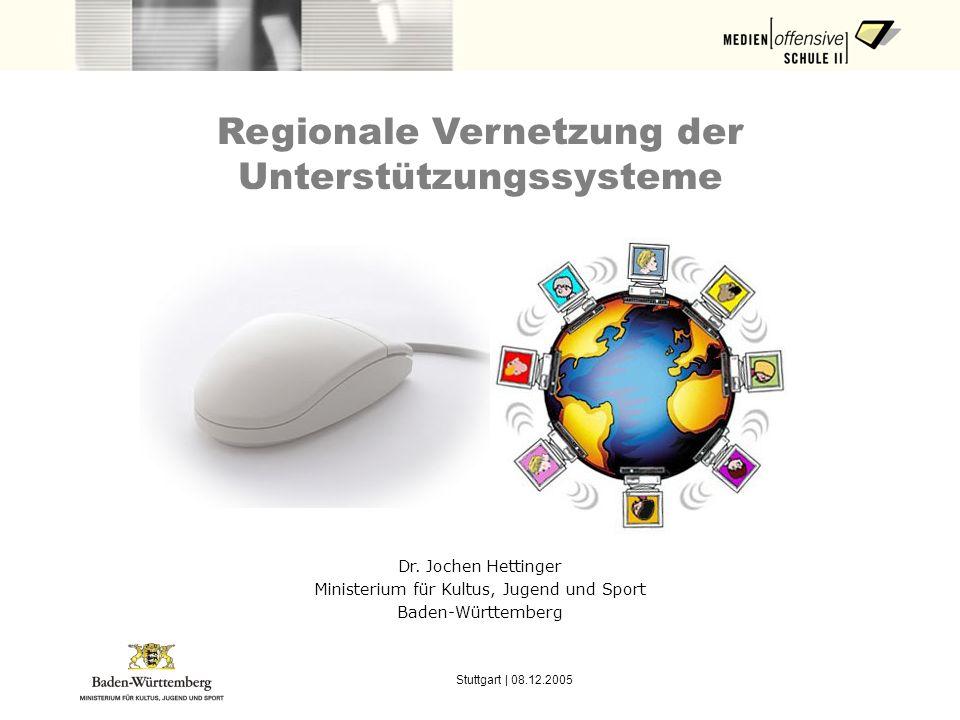 Stuttgart | 08.12.2005 Regionale Vernetzung der Unterstützungssysteme Dr. Jochen Hettinger Ministerium für Kultus, Jugend und Sport Baden-Württemberg