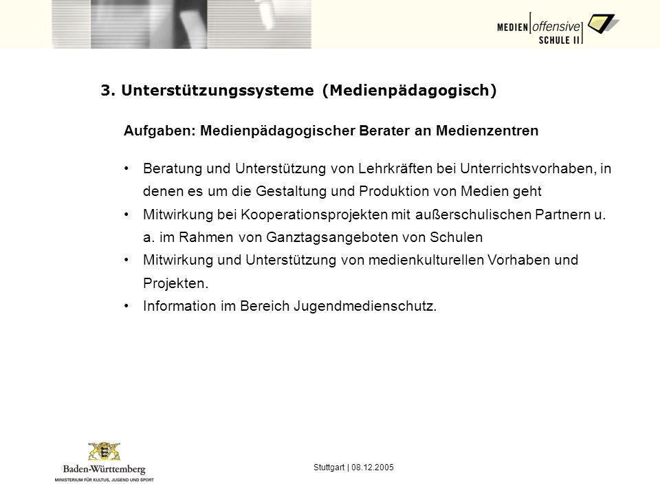Stuttgart | 08.12.2005 3. Unterstützungssysteme (Medienpädagogisch) Aufgaben: Medienpädagogischer Berater an Medienzentren Beratung und Unterstützung