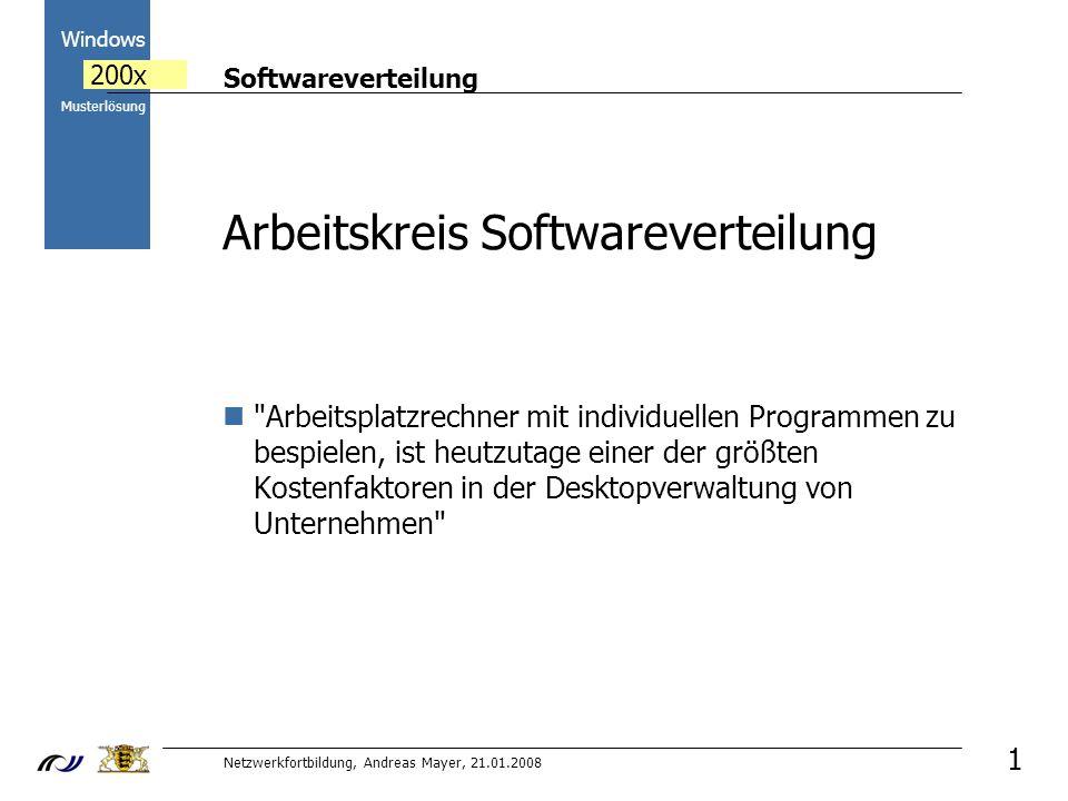 Softwareverteilung Netzwerkfortbildung, Andreas Mayer, 21.01.2008 2000 Windows 200x Musterlösung 1 Arbeitskreis Softwareverteilung Arbeitsplatzrechner mit individuellen Programmen zu bespielen, ist heutzutage einer der größten Kostenfaktoren in der Desktopverwaltung von Unternehmen