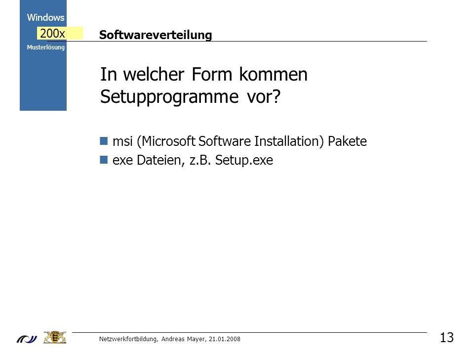 Softwareverteilung Netzwerkfortbildung, Andreas Mayer, 21.01.2008 2000 Windows 200x Musterlösung 13 In welcher Form kommen Setupprogramme vor.