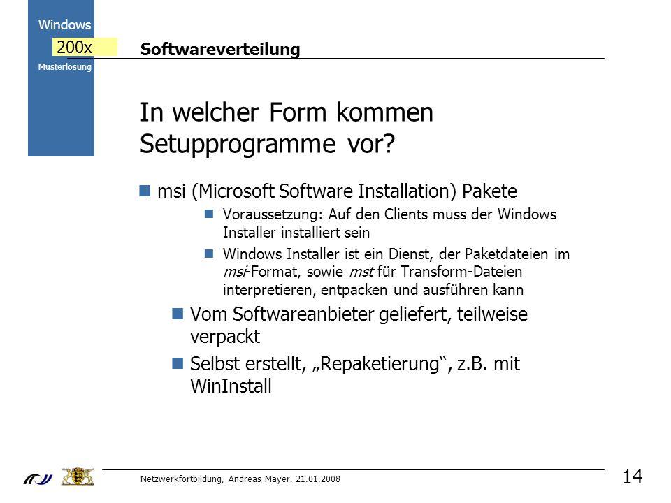 Softwareverteilung Netzwerkfortbildung, Andreas Mayer, 21.01.2008 2000 Windows 200x Musterlösung 14 In welcher Form kommen Setupprogramme vor.