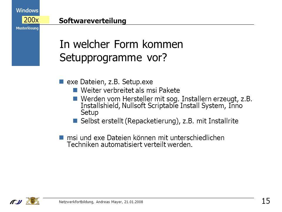 Softwareverteilung Netzwerkfortbildung, Andreas Mayer, 21.01.2008 2000 Windows 200x Musterlösung 15 In welcher Form kommen Setupprogramme vor.
