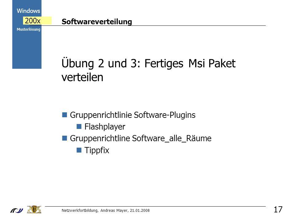 Softwareverteilung Netzwerkfortbildung, Andreas Mayer, 21.01.2008 2000 Windows 200x Musterlösung 17 Übung 2 und 3: Fertiges Msi Paket verteilen Gruppenrichtlinie Software-Plugins Flashplayer Gruppenrichtline Software_alle_Räume Tippfix