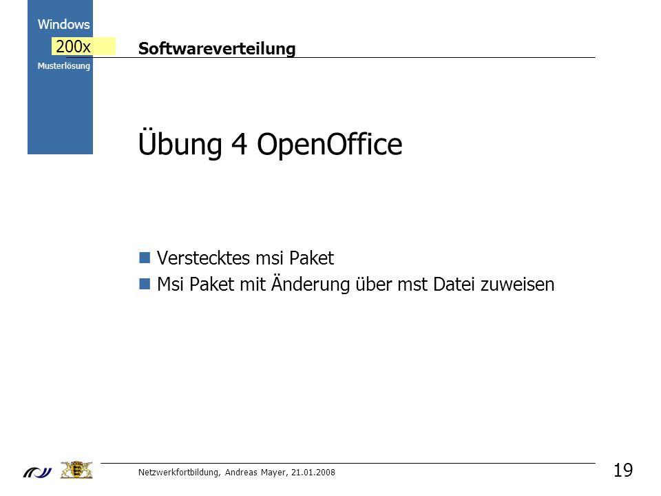 Softwareverteilung Netzwerkfortbildung, Andreas Mayer, 21.01.2008 2000 Windows 200x Musterlösung 19 Übung 4 OpenOffice Verstecktes msi Paket Msi Paket mit Änderung über mst Datei zuweisen