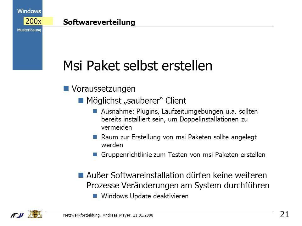 Softwareverteilung Netzwerkfortbildung, Andreas Mayer, 21.01.2008 2000 Windows 200x Musterlösung 21 Msi Paket selbst erstellen Voraussetzungen Möglichst sauberer Client Ausnahme: Plugins, Laufzeitumgebungen u.a.