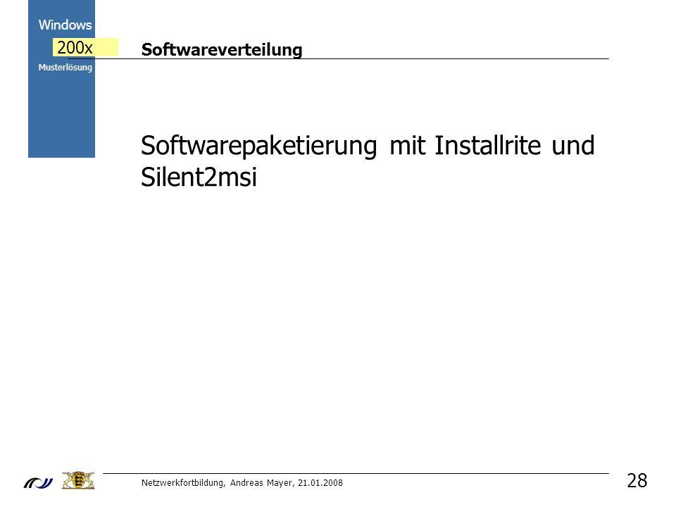 Softwareverteilung Netzwerkfortbildung, Andreas Mayer, 21.01.2008 2000 Windows 200x Musterlösung 28 Softwarepaketierung mit Installrite und Silent2msi