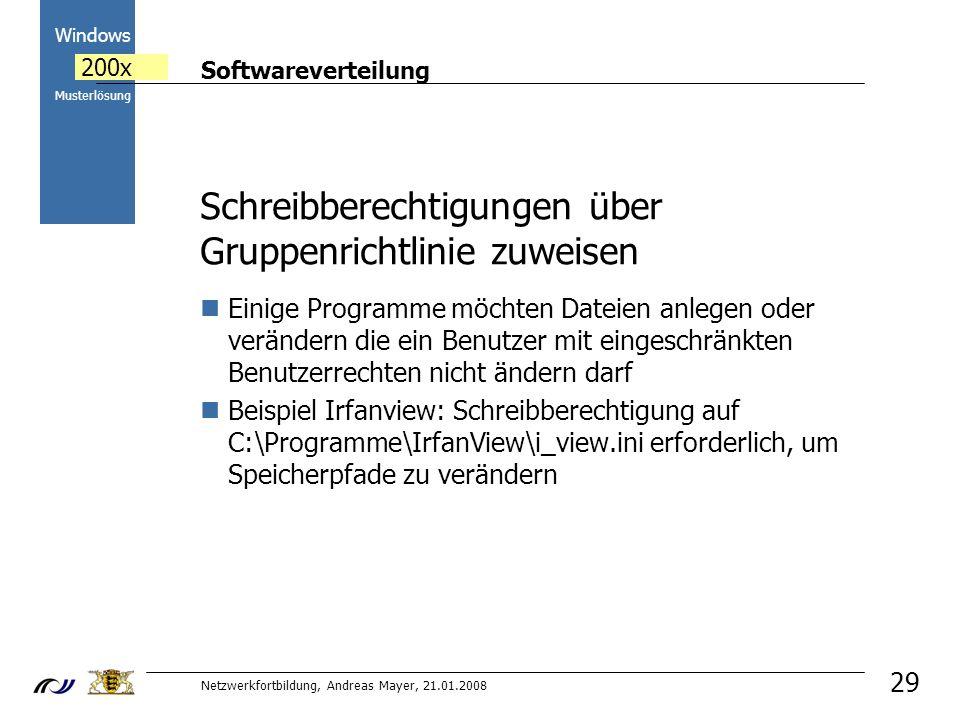 Softwareverteilung Netzwerkfortbildung, Andreas Mayer, 21.01.2008 2000 Windows 200x Musterlösung 29 Schreibberechtigungen über Gruppenrichtlinie zuweisen Einige Programme möchten Dateien anlegen oder verändern die ein Benutzer mit eingeschränkten Benutzerrechten nicht ändern darf Beispiel Irfanview: Schreibberechtigung auf C:\Programme\IrfanView\i_view.ini erforderlich, um Speicherpfade zu verändern