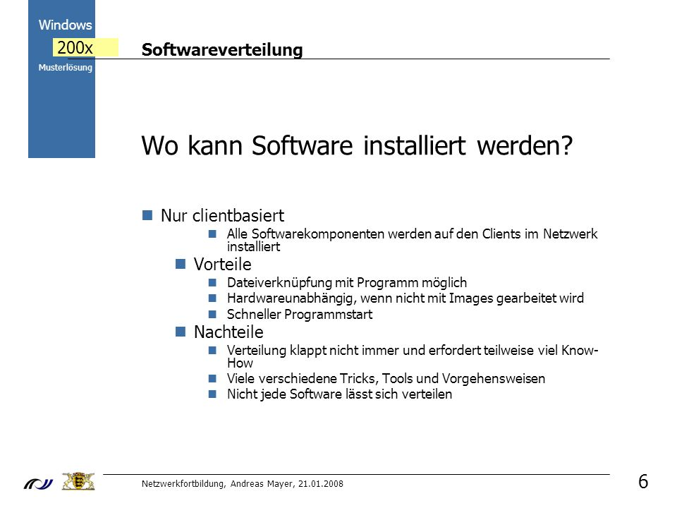 Softwareverteilung Netzwerkfortbildung, Andreas Mayer, 21.01.2008 2000 Windows 200x Musterlösung 6 Wo kann Software installiert werden.