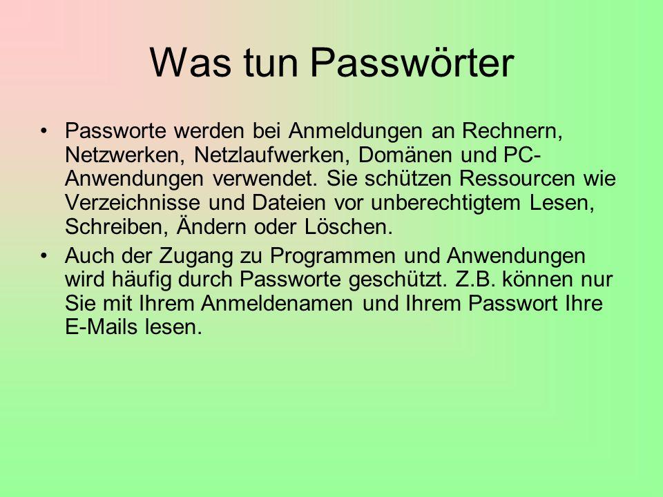 Was tun Passwörter Passworte werden bei Anmeldungen an Rechnern, Netzwerken, Netzlaufwerken, Domänen und PC- Anwendungen verwendet.
