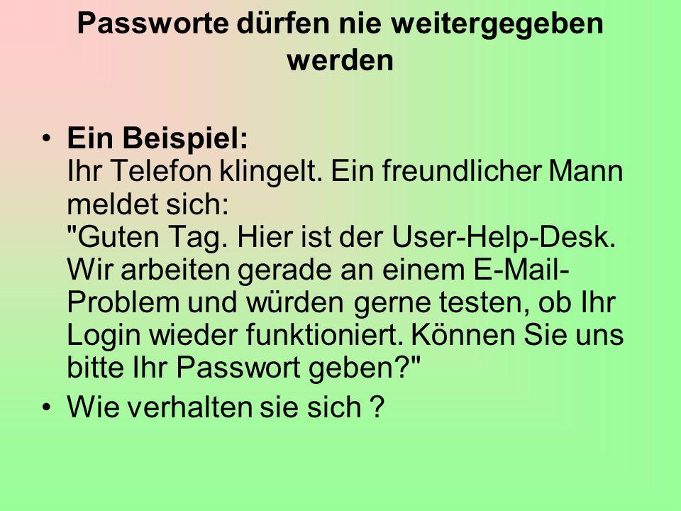 Passworte dürfen nie weitergegeben werden Ein Beispiel: Ihr Telefon klingelt.