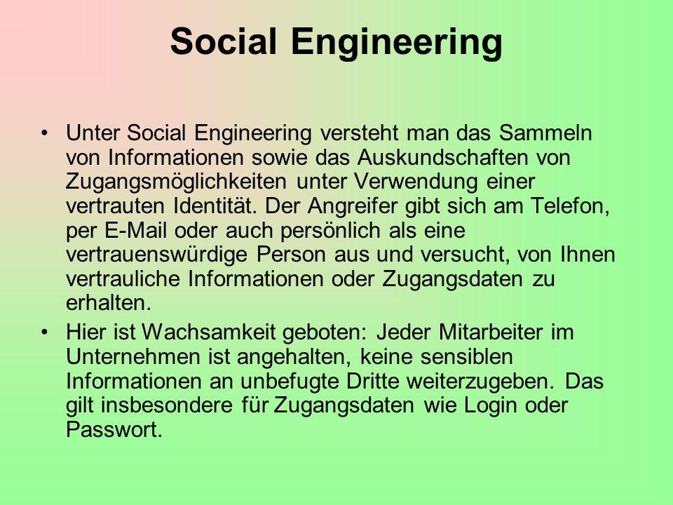 Social Engineering Unter Social Engineering versteht man das Sammeln von Informationen sowie das Auskundschaften von Zugangsmöglichkeiten unter Verwendung einer vertrauten Identität.