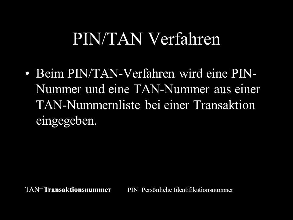 PIN/TAN Verfahren Beim PIN/TAN-Verfahren wird eine PIN- Nummer und eine TAN-Nummer aus einer TAN-Nummernliste bei einer Transaktion eingegeben. TAN=Tr