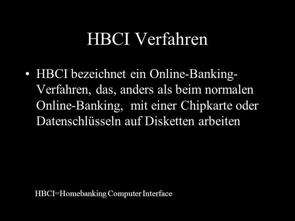 HBCI Verfahren HBCI bezeichnet ein Online-Banking- Verfahren, das, anders als beim normalen Online-Banking, mit einer Chipkarte oder Datenschlüsseln auf Disketten arbeiten HBCI=Homebanking Computer Interface