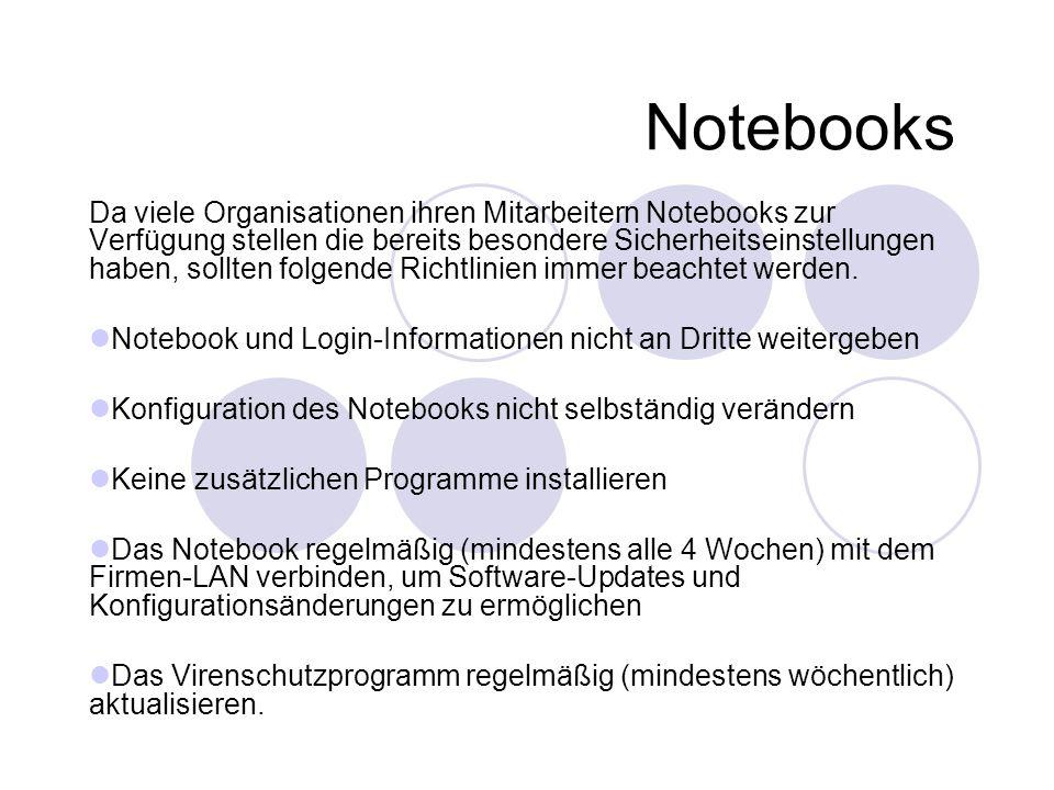 Notebooks Da viele Organisationen ihren Mitarbeitern Notebooks zur Verfügung stellen die bereits besondere Sicherheitseinstellungen haben, sollten fol