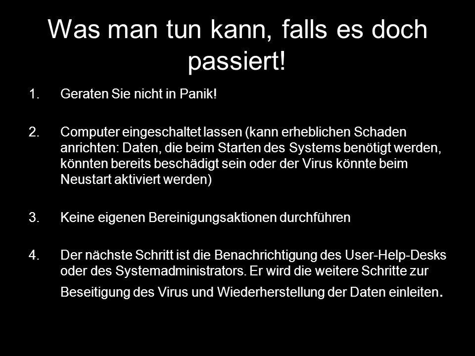 Was man tun kann, falls es doch passiert! 1.Geraten Sie nicht in Panik! 2.Computer eingeschaltet lassen (kann erheblichen Schaden anrichten: Daten, di