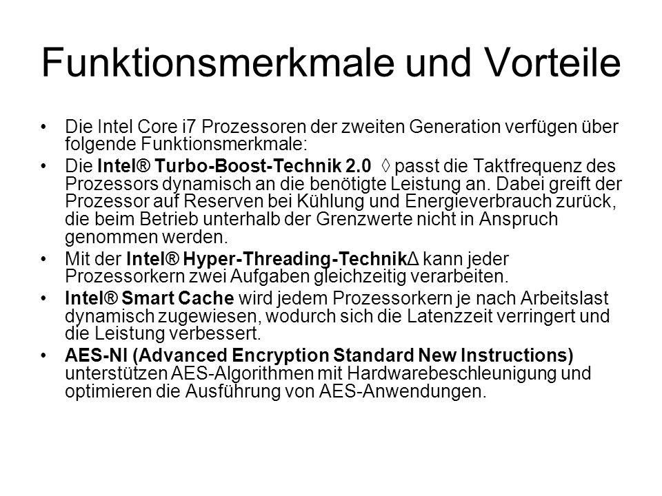 Funktionsmerkmale und Vorteile Die Intel Core i7 Prozessoren der zweiten Generation verfügen über folgende Funktionsmerkmale: Die Intel® Turbo-Boost-Technik 2.0 passt die Taktfrequenz des Prozessors dynamisch an die benötigte Leistung an.