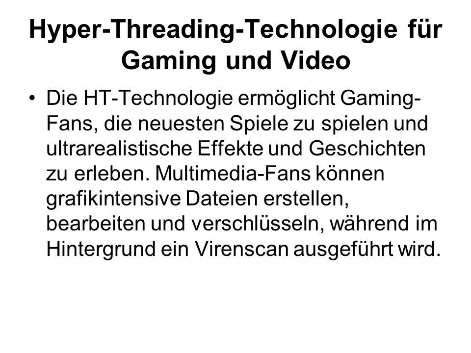 Hyper-Threading-Technologie für Gaming und Video Die HT-Technologie ermöglicht Gaming- Fans, die neuesten Spiele zu spielen und ultrarealistische Effekte und Geschichten zu erleben.