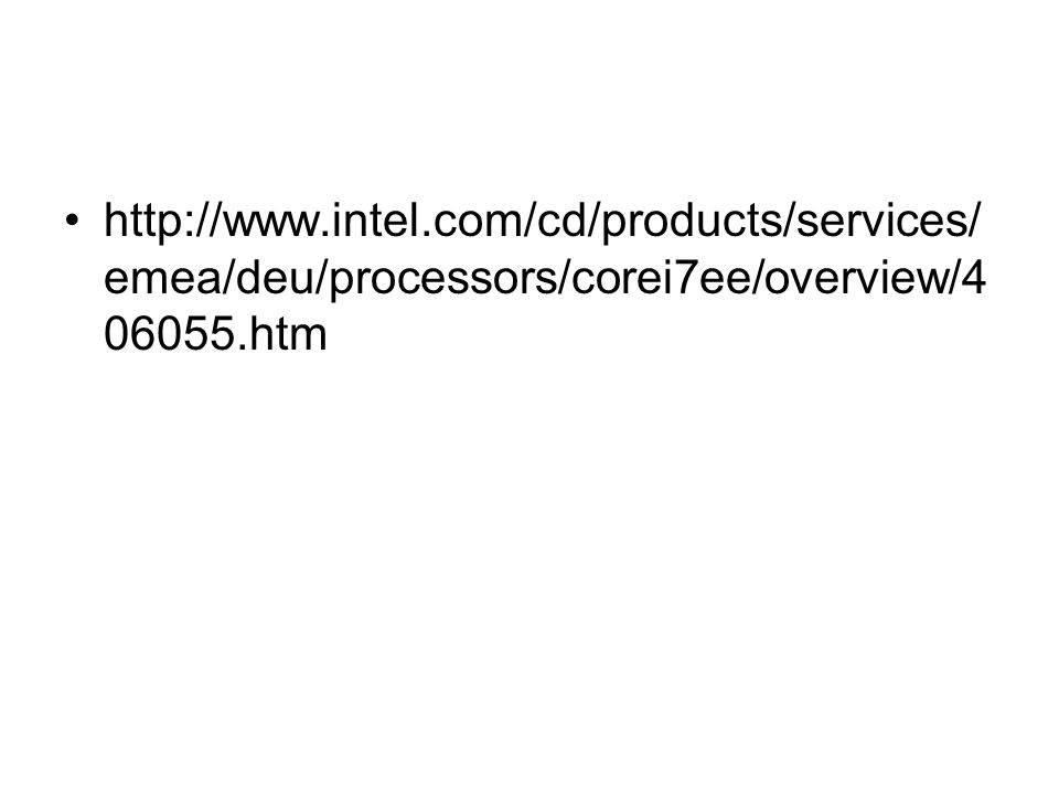 http://www.intel.com/cd/products/services/ emea/deu/processors/corei7ee/overview/4 06055.htm