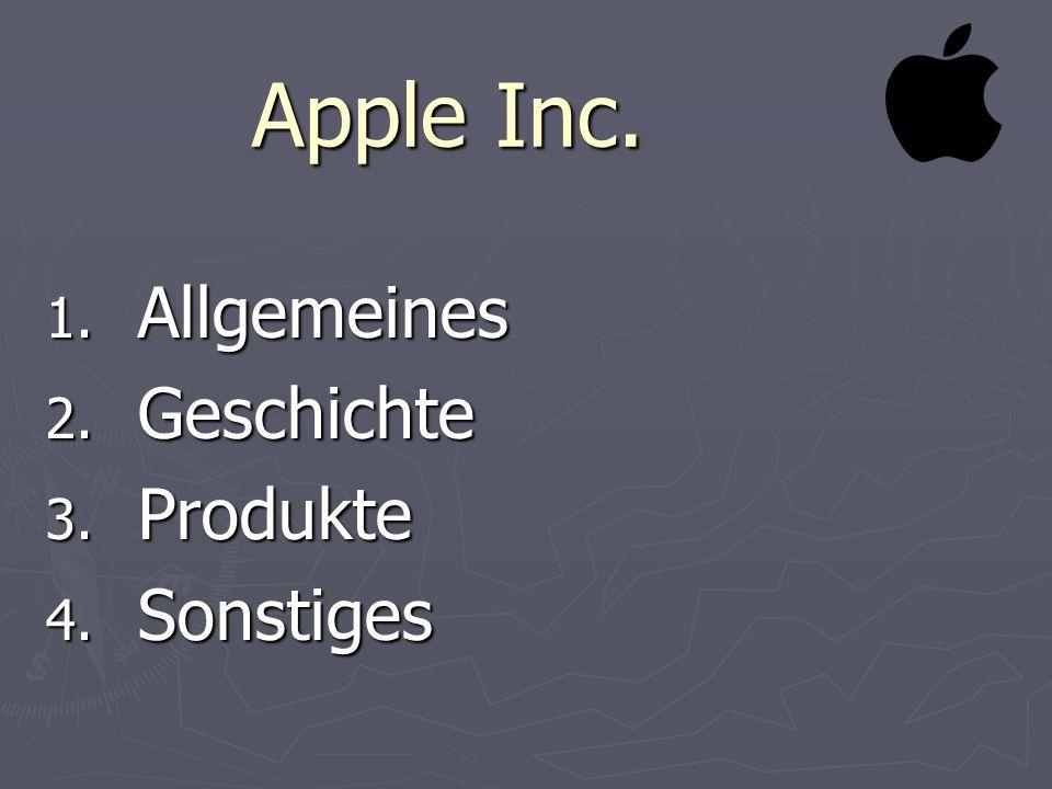 1. Allgemeines 2. Geschichte 3. Produkte 4. Sonstiges Apple Inc.