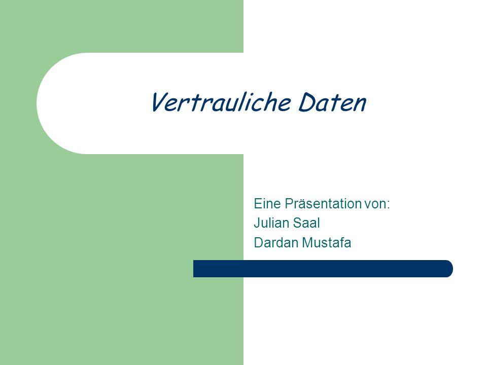 Eine Präsentation von: Julian Saal Dardan Mustafa Vertrauliche Daten