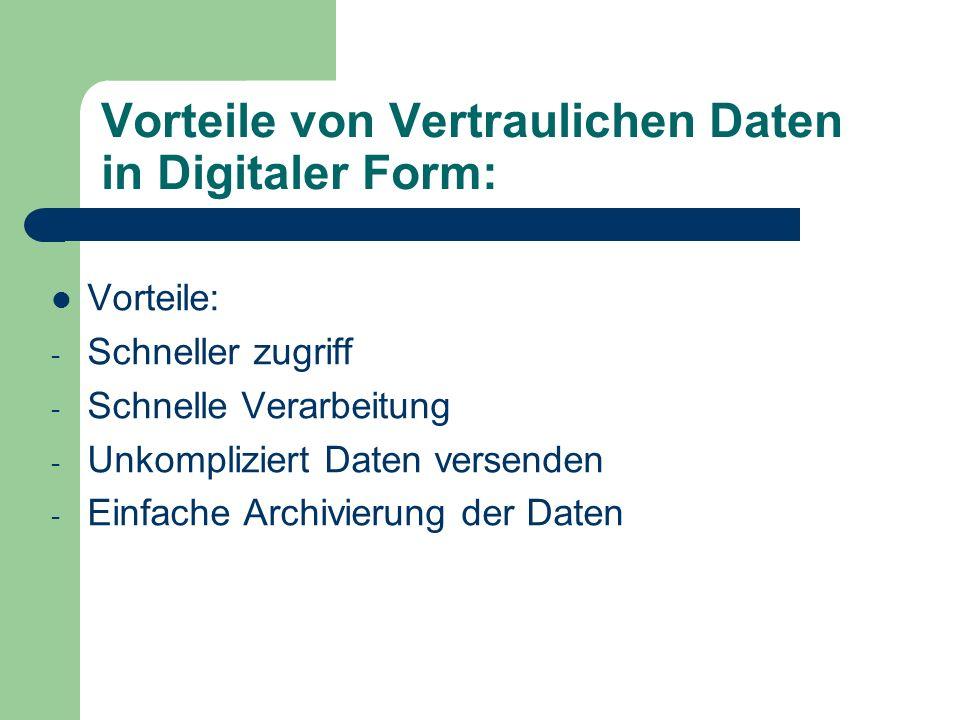 Vorteile von Vertraulichen Daten in Digitaler Form: Vorteile: - Schneller zugriff - Schnelle Verarbeitung - Unkompliziert Daten versenden - Einfache A