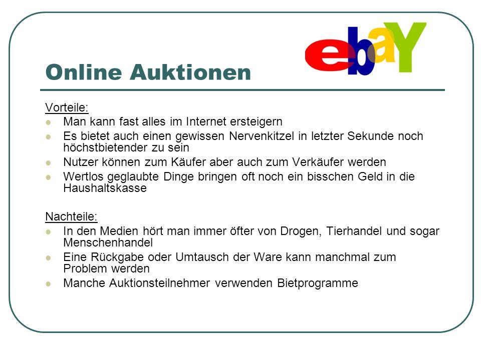 Online Auktionen Vorteile: Man kann fast alles im Internet ersteigern Es bietet auch einen gewissen Nervenkitzel in letzter Sekunde noch höchstbietend