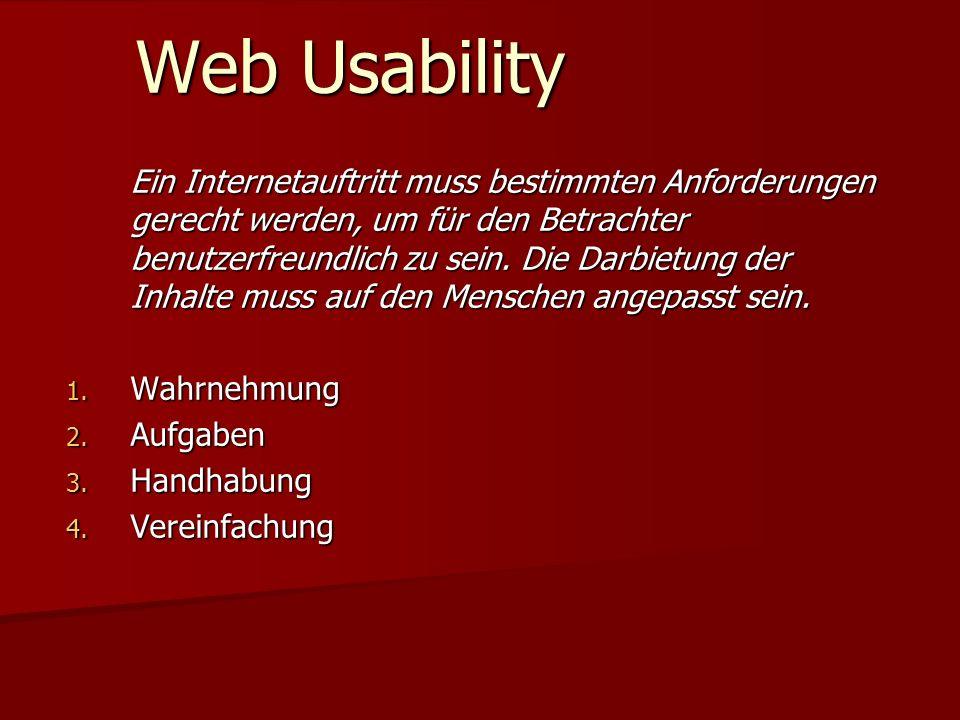 Web Usability Ein Internetauftritt muss bestimmten Anforderungen gerecht werden, um für den Betrachter benutzerfreundlich zu sein. Die Darbietung der